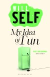 My Idea Of Fun - Will Self