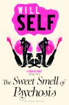 The Sweet Smell Of Psychosis - Will Self