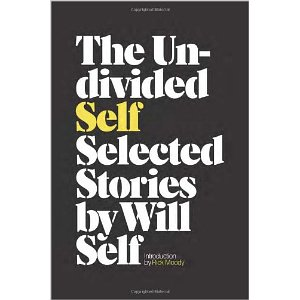 Will Self - The Undivided Self